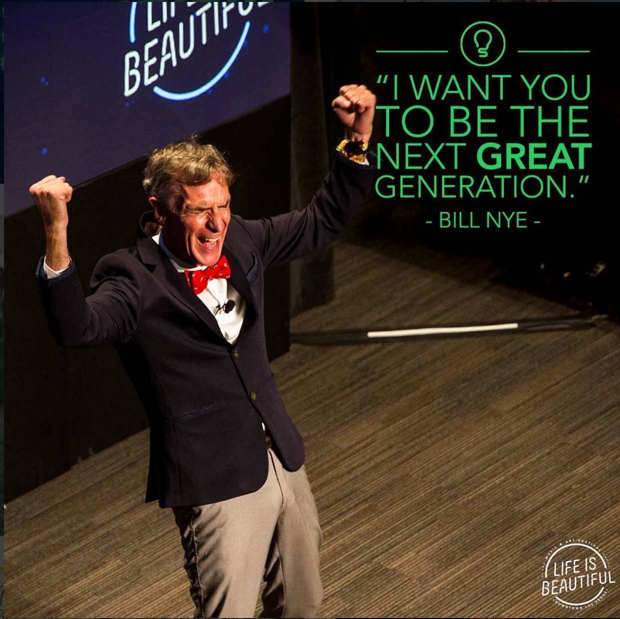 "Bill Nye gesturing in excitement on a stage at the Life is Beautiful festival with quote ""I want you to be the next great generation."""